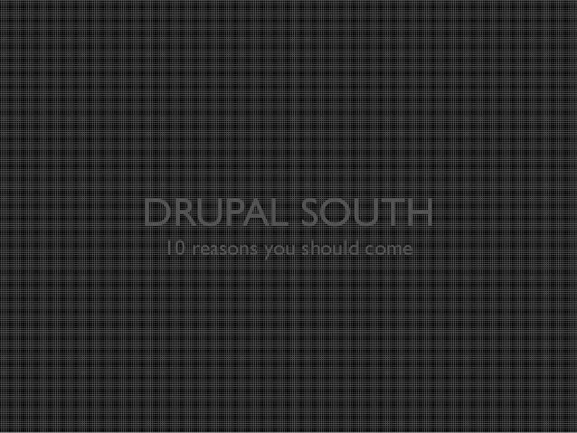 DRUPAL SOUTH 10 reasons you should come