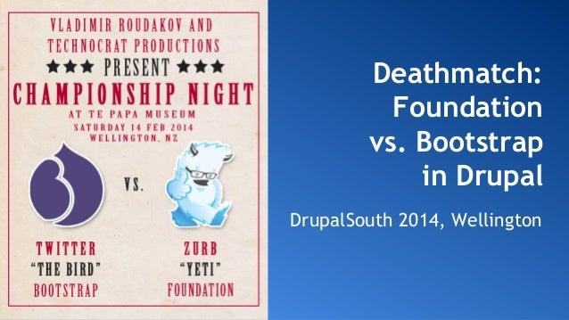 Drupal south 2014 - bootstrap vs foundation deathmatch - v.1.1
