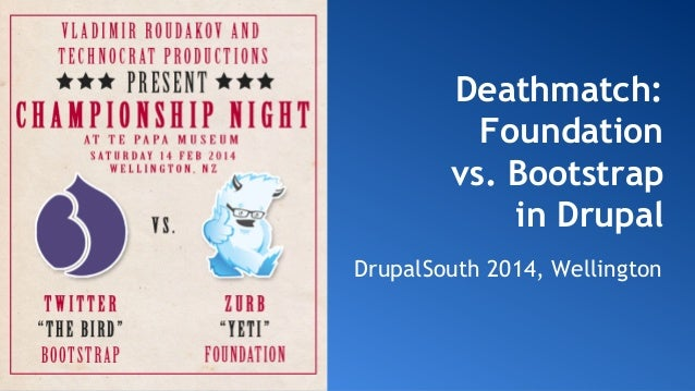Deathmatch: Foundation vs. Bootstrap in Drupal DrupalSouth 2014, Wellington