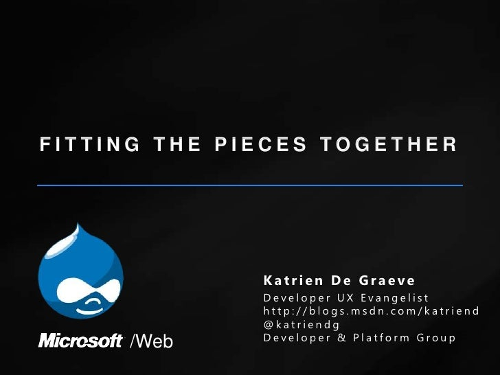 FITTING THE PIECES TOGETHER<br />Katrien De Graeve<br />Developer UX Evangelist<br />http://blogs.msdn.com/katriend<br />@...