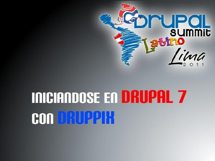 INICIANDOSE EN  DRUPAL 7  CON  DRUPPIX