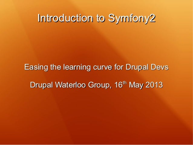 Introduction to Symfony2Introduction to Symfony2Easing the learning curve for Drupal DevsEasing the learning curve for Dru...