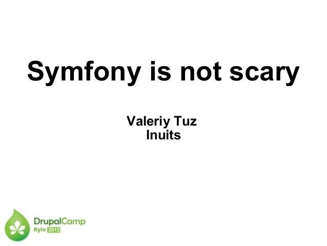 Symfony is not scaryValeriy TuzInuits