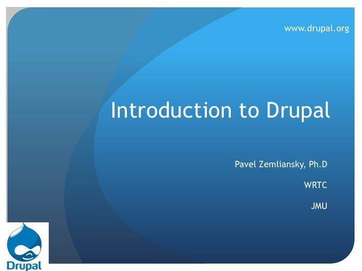 Introduction to Drupal<br />Pavel Zemliansky, Ph.D<br />WRTC<br />JMU<br />www.drupal.org<br />