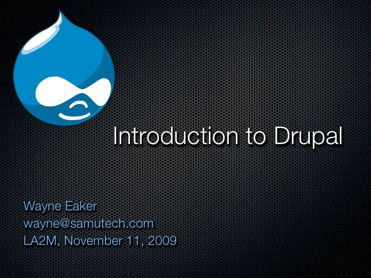 Introduction to Drupal  Wayne Eaker wayne@samutech.com LA2M, November 11, 2009