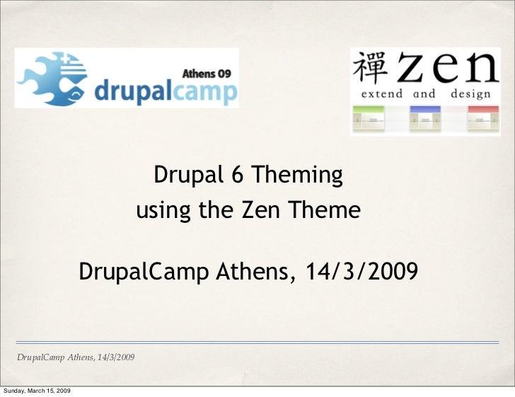 Drupal 6 Theming                                    using the Zen Theme                           DrupalCamp Athens, 14/3/...