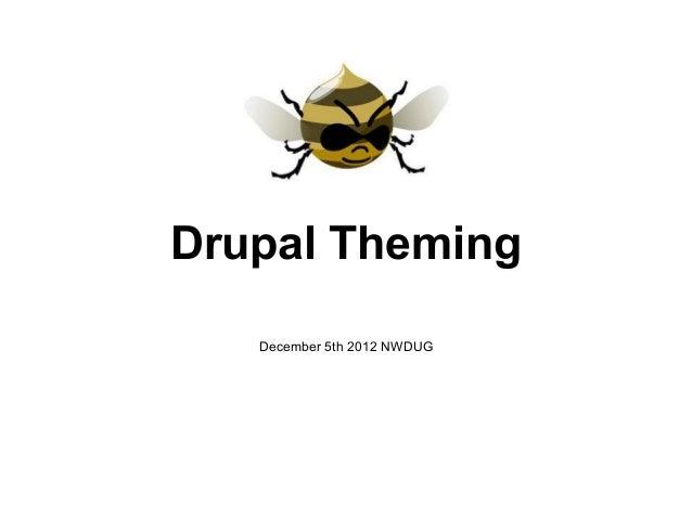 Drupal Theming   December 5th 2012 NWDUG