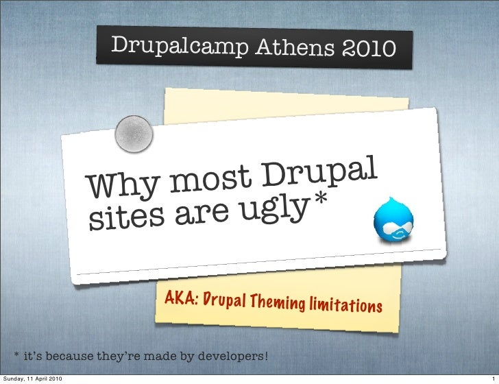 Drupalcamp Athens 2010                             Why m   ost D rupal                         s ites are ugly*           ...