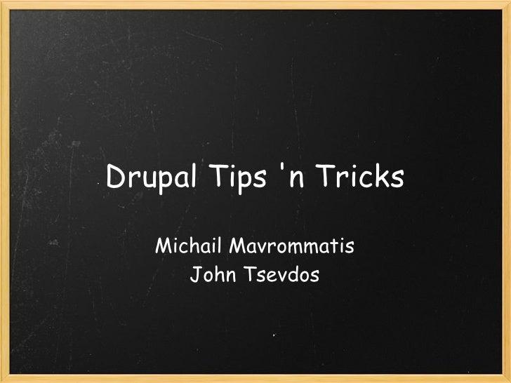 Drupal Tips n Tricks   Michail Mavrommatis      John Tsevdos