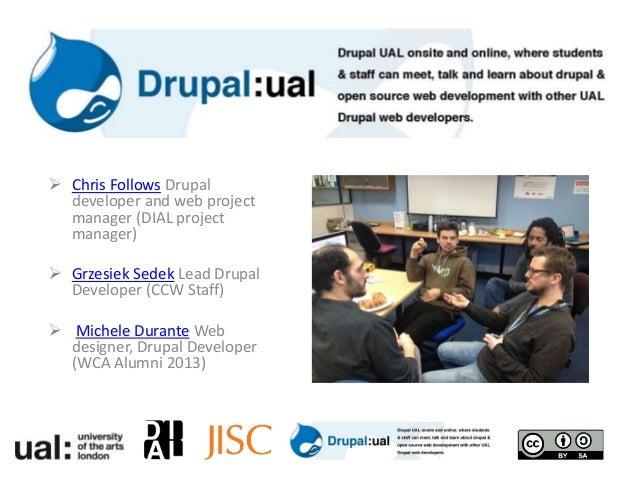  Chris Follows Drupal developer and web project manager (DIAL project manager)  Grzesiek Sedek Lead Drupal Developer (CC...