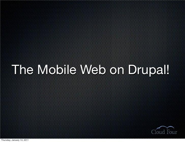 The Mobile Web on Drupal!     Thursday, January 13, 2011