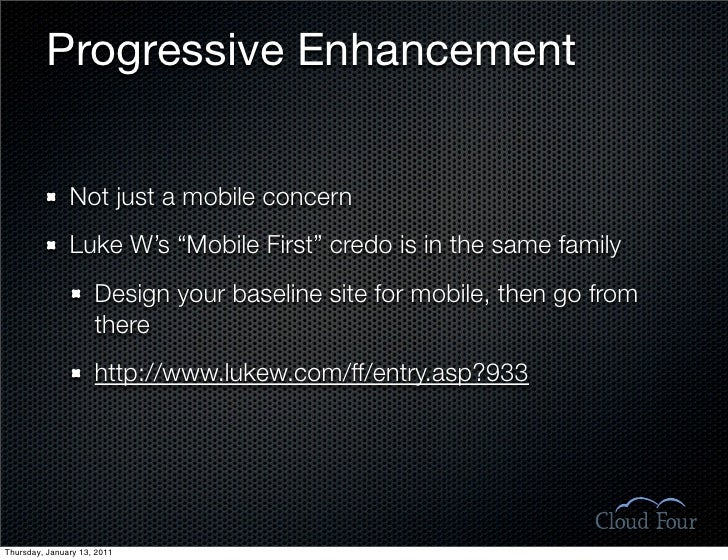 """Progressive Enhancement                  Not just a mobile concern                Luke W's """"Mobile First"""" credo is in the ..."""