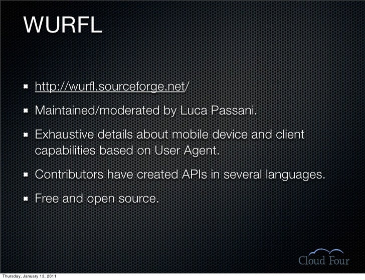 WURFL                 http://wurfl.sourceforge.net/                Maintained/moderated by Luca Passani.                Exh...