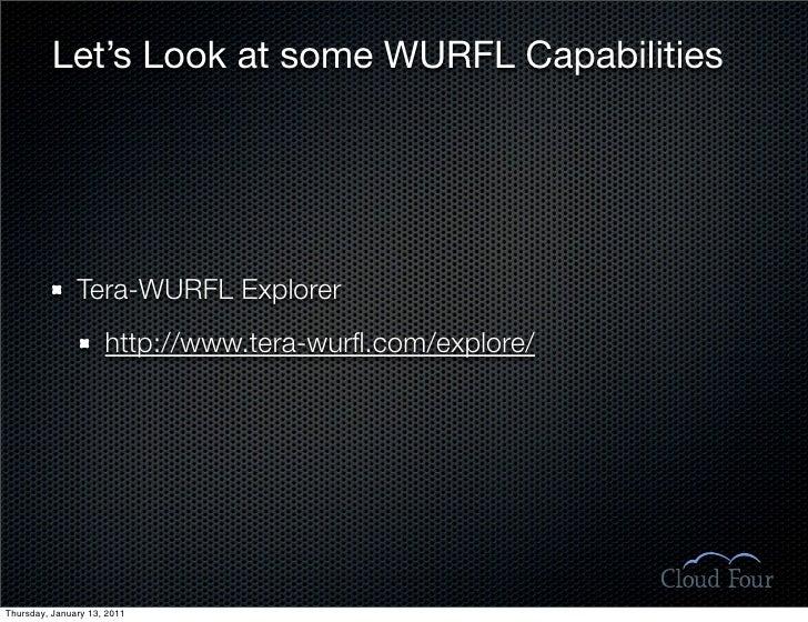 Let's Look at some WURFL Capabilities                    Tera-WURFL Explorer                      http://www.tera-wurfl.com...
