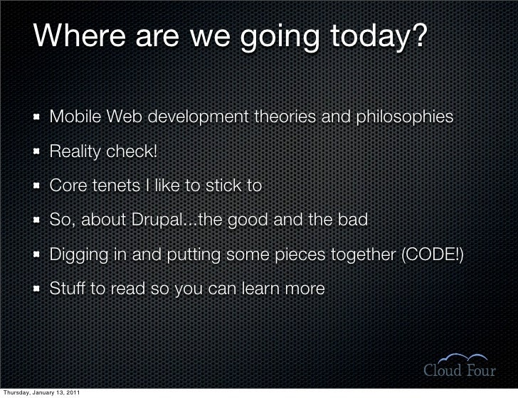Where are we going today?                 Mobile Web development theories and philosophies                Reality check!  ...