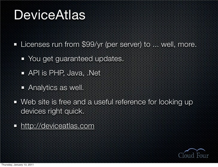 DeviceAtlas                 Licenses run from $99/yr (per server) to ... well, more.                      You get guarante...