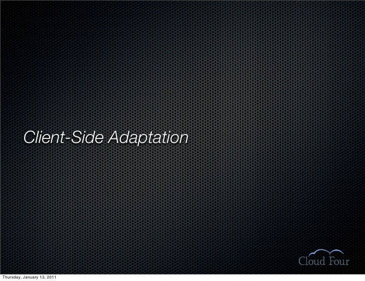 Client-Side Adaptation     Thursday, January 13, 2011