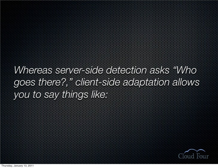 """Whereas server-side detection asks """"Who           goes there?,"""" client-side adaptation allows           you to say things ..."""