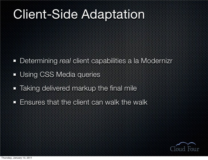 Client-Side Adaptation                  Determining real client capabilities a la Modernizr                Using CSS Media...