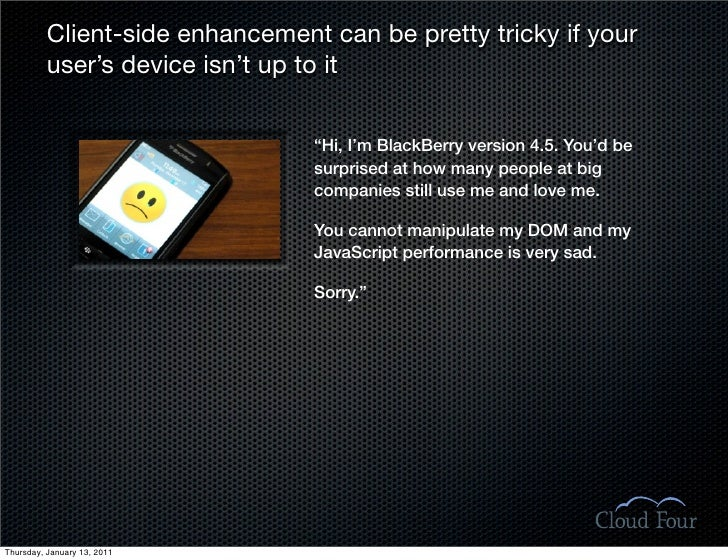 Client-side enhancement can be pretty tricky if your           user's device isn't up to it                               ...