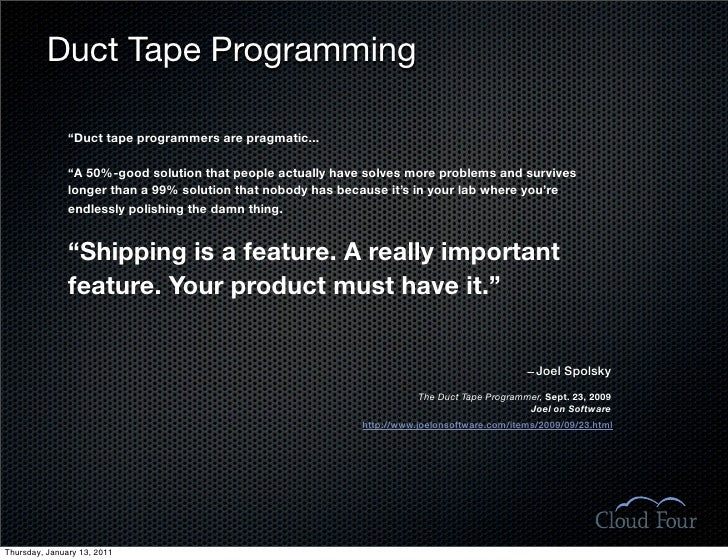 """Duct Tape Programming                 """"Duct tape programmers are pragmatic...                 """"A 50%-good solution that pe..."""