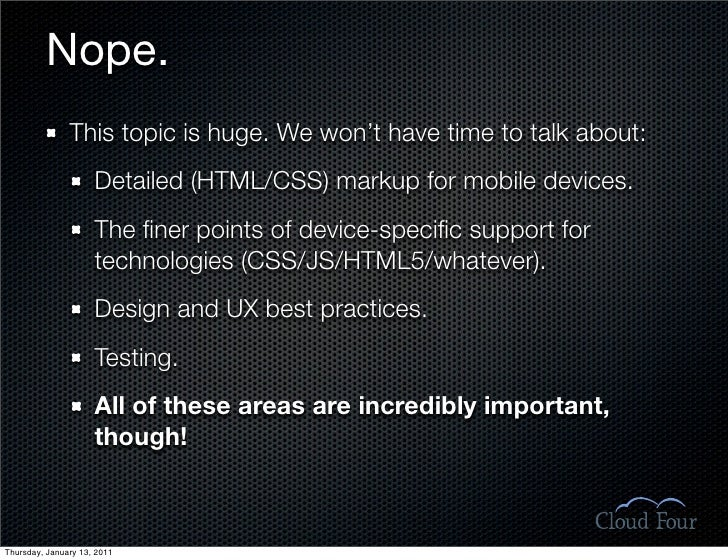 Nope.                This topic is huge. We won't have time to talk about:                      Detailed (HTML/CSS) markup...