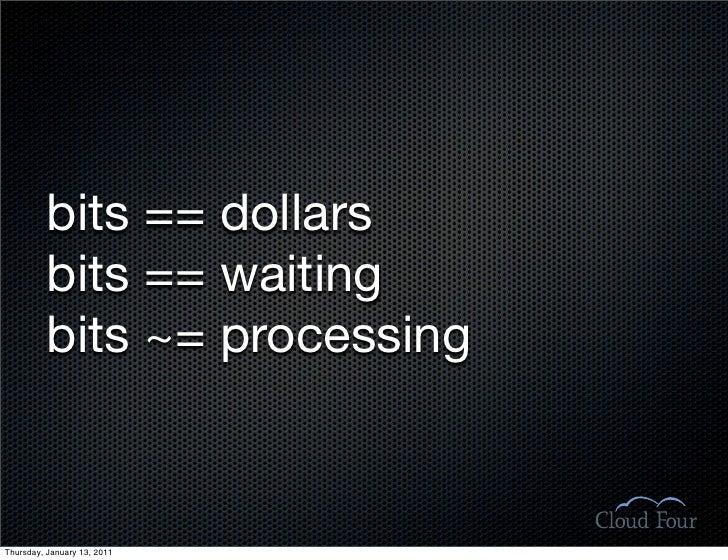 bits == dollars           bits == waiting           bits ~= processing   Thursday, January 13, 2011