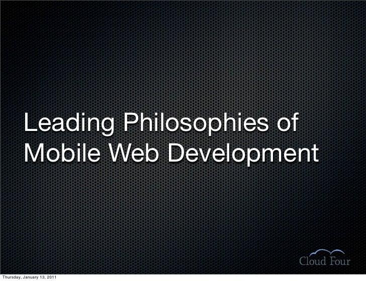 Leading Philosophies of           Mobile Web Development    Thursday, January 13, 2011