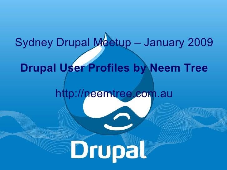 Sydney Drupal Meetup – January 2009 Drupal User Profiles by Neem Tree http://neemtree.com.au