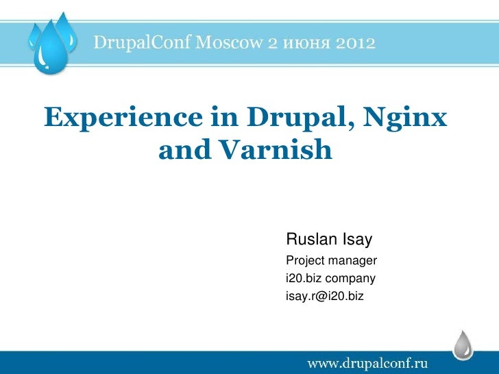 Experience in Drupal, Nginx       and Varnish                Ruslan Isay                Project manager                i20...