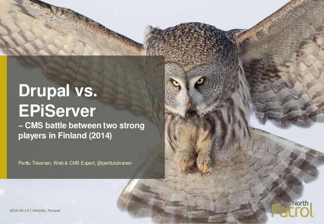 Drupal vs. EPiServer – CMS battle between two strong players in Finland (2014) 2014-05-19 / Helsinki, Finland Perttu Tolva...