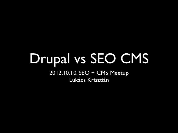 Drupal vs SEO CMS  2012.10.10. SEO + CMS Meetup         Lukács Krisztián