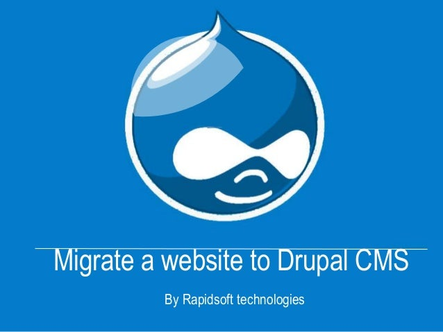 Migrate a website to Drupal CMS By Rapidsoft technologies