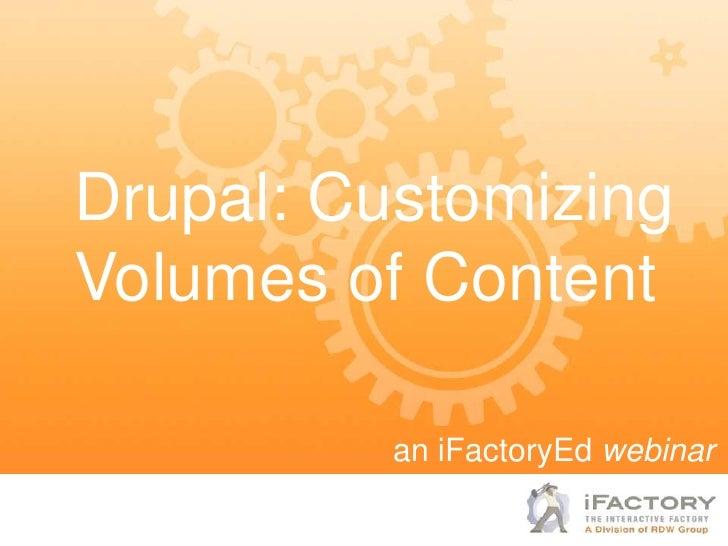 Drupal: CustomizingVolumes of Content          an iFactoryEd webinar