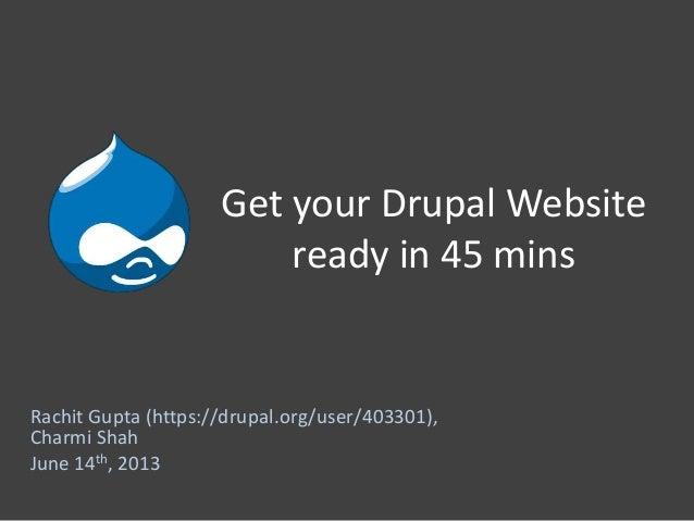 Get your Drupal Websiteready in 45 minsRachit Gupta (https://drupal.org/user/403301),Charmi ShahJune 14th, 2013
