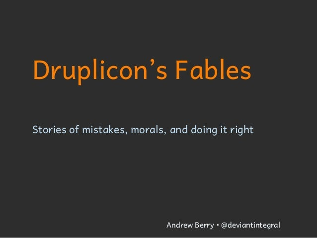 Druplicon's Fables Stories of mistakes, morals, and doing it right  Andrew Berry • @deviantintegral