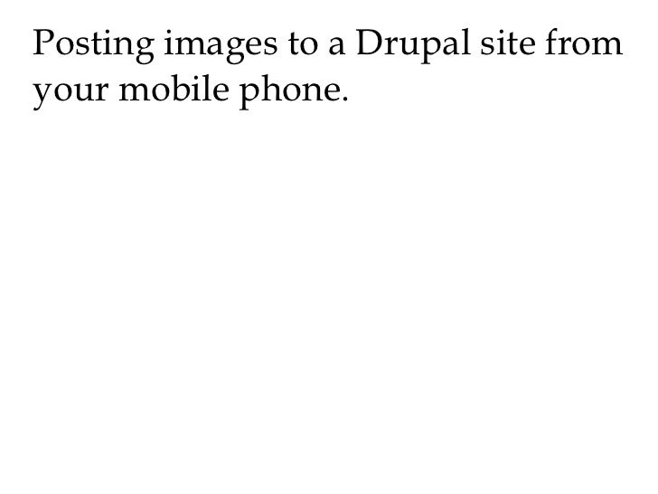 Posting images to a Drupal site from your mobile phone.