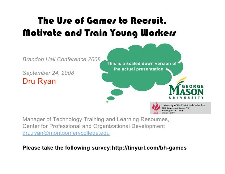 The Use of Games to Recruit, Motivate and Train Young Workers  Brandon Hall Conference 2008                               ...