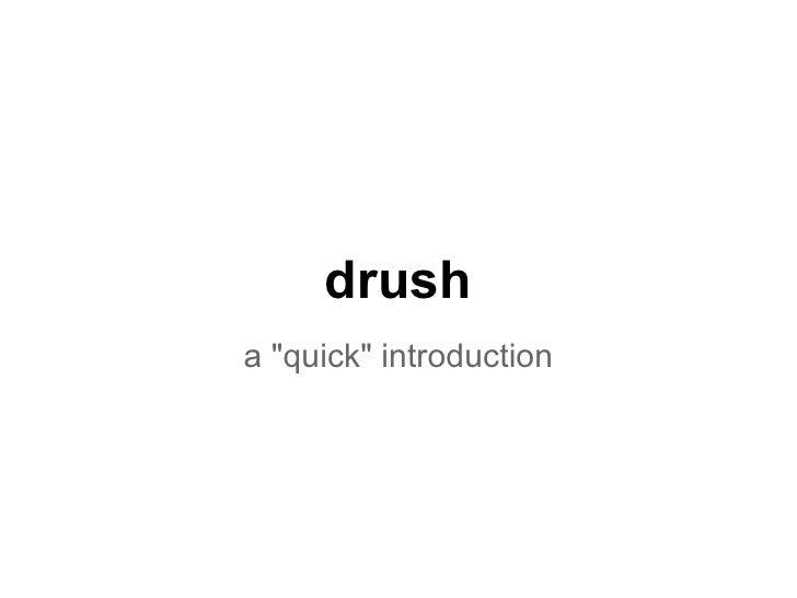 """drusha """"quick"""" introduction"""