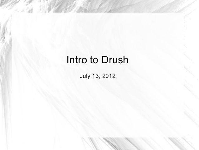 Intro to Drush  July 13, 2012