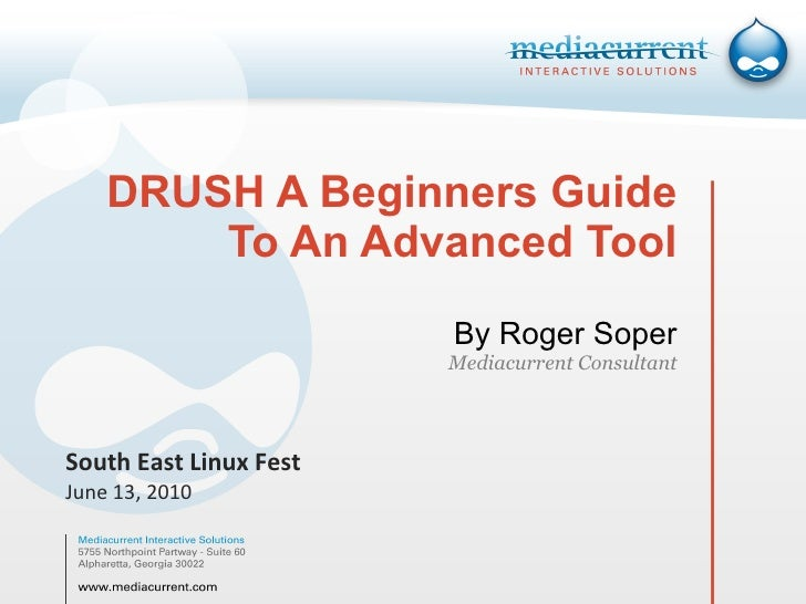 DRUSH A Beginners Guide To An Advanced Tool By Roger Soper Mediacurrent Consultant South East Linux Fest June 13, 2010