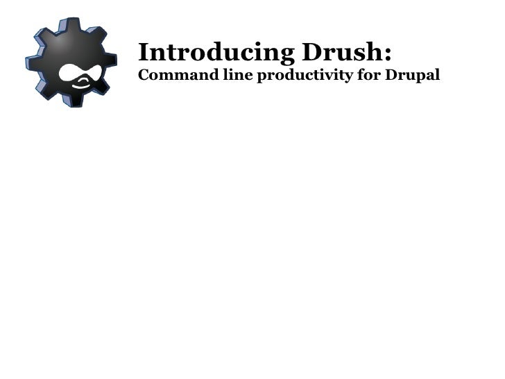 Introducing Drush: Command line productivity for Drupal