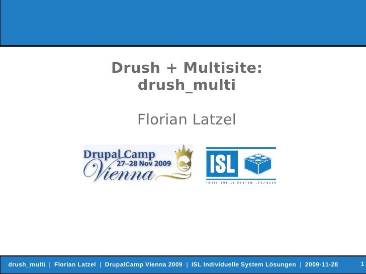 Drush + Multisite:                                   drush_multi                                         Florian Latzel   ...