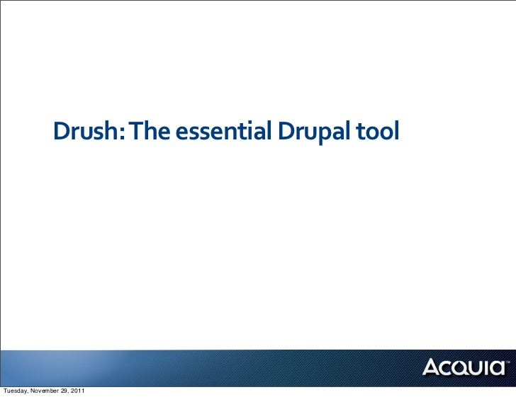 Drush:	  The	  essential	  Drupal	  toolTuesday, November 29, 2011