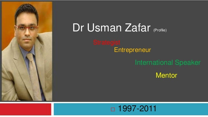 Dr Usman Zafar           (Profile)   Strategist          Entrepreneur                International Speaker                ...