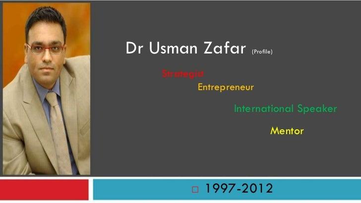 Dr Usman Zafar         (Profile)    Strategist            Entrepreneur                   International Speaker            ...