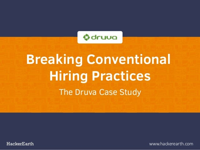HackerEarth www.hackerearth.com Breaking Conventional Hiring Practices The Druva Case Study
