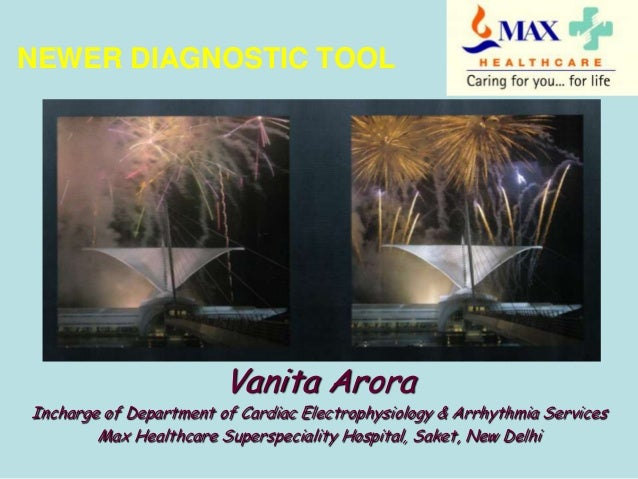 NEWER DIAGNOSTIC TOOL  Vanita Arora  Incharge of Department of Cardiac Electrophysiology & Arrhythmia Services Max Healthc...