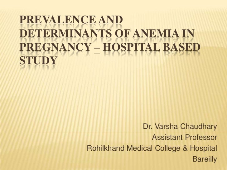 PREVALENCE AND DETERMINANTS OF ANEMIA IN PREGNANCY – HOSPITAL BASED STUDY<br />Dr. Varsha Chaudhary<br />Assistant Profess...