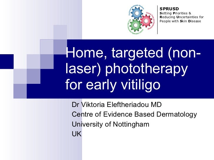 Home, targeted (non-laser) phototherapy for early vitiligo Dr Viktoria Eleftheriadou MD Centre of Evidence Based Dermatolo...